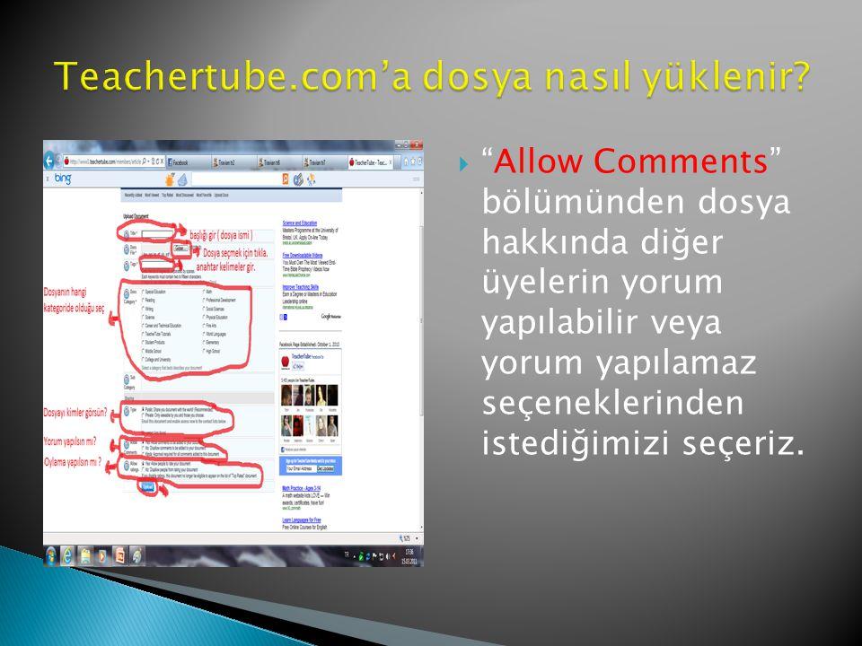  Allow Comments bölümünden dosya hakkında diğer üyelerin yorum yapılabilir veya yorum yapılamaz seçeneklerinden istediğimizi seçeriz.