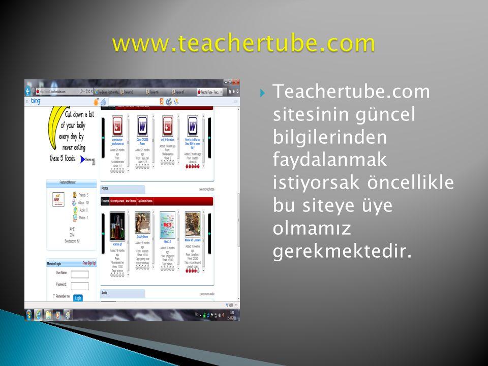  Teachertube.com sitesinin güncel bilgilerinden faydalanmak istiyorsak öncellikle bu siteye üye olmamız gerekmektedir.