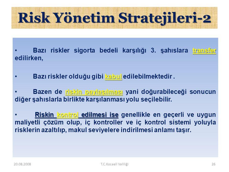 Risk Yönetim Stratejileri-1 Risk yönetiminde;  Riskten kaçınma,  Riskin transferi,  Riskin kabul edilmesi,  Riskin paylaşılması,  Riskin kontrol