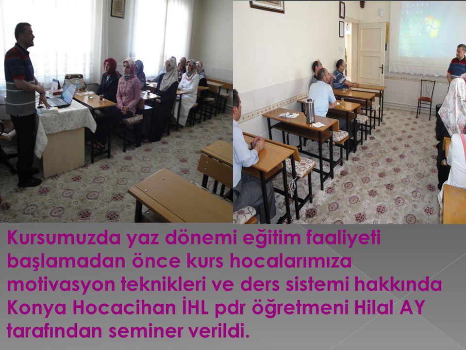 Kursumuzda yaz dönemi eğitim faaliyeti başlamadan önce kurs hocalarımıza motivasyon teknikleri ve ders sistemi hakkında Konya Hocacihan İHL pdr öğretmeni Hilal AY tarafından seminer verildi.