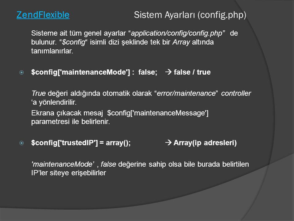 """ZendFlexible Sistem Ayarları (config.php) Sisteme ait tüm genel ayarlar """"application/config/config.php"""" de bulunur. """"$config"""" isimli dizi şeklinde tek"""