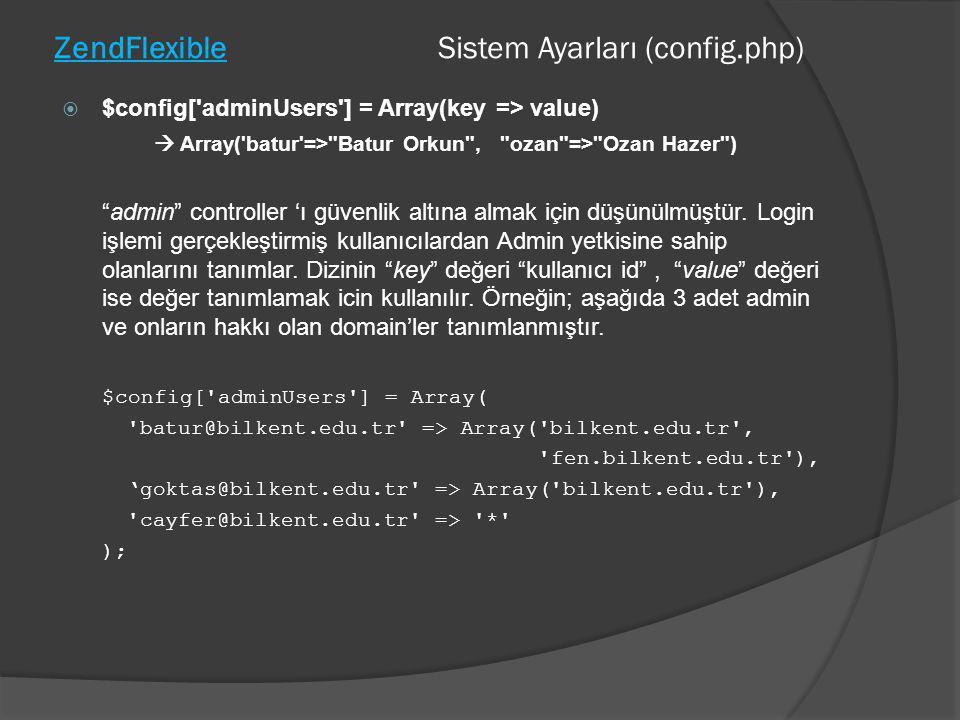 ZendFlexible Sistem Ayarları (config.php)  $config['adminUsers'] = Array(key => value)  Array('batur'=>