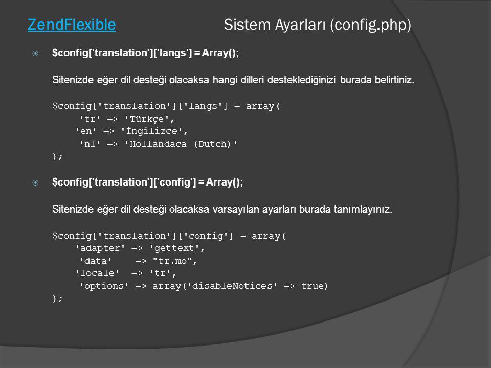 ZendFlexible Sistem Ayarları (config.php)  $config['translation']['langs'] = Array(); Sitenizde eğer dil desteği olacaksa hangi dilleri desteklediğin