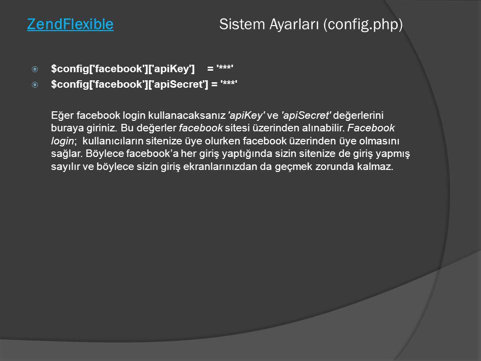 ZendFlexible Sistem Ayarları (config.php)  $config['facebook']['apiKey'] = '***'  $config['facebook']['apiSecret'] = '***' Eğer facebook login kulla