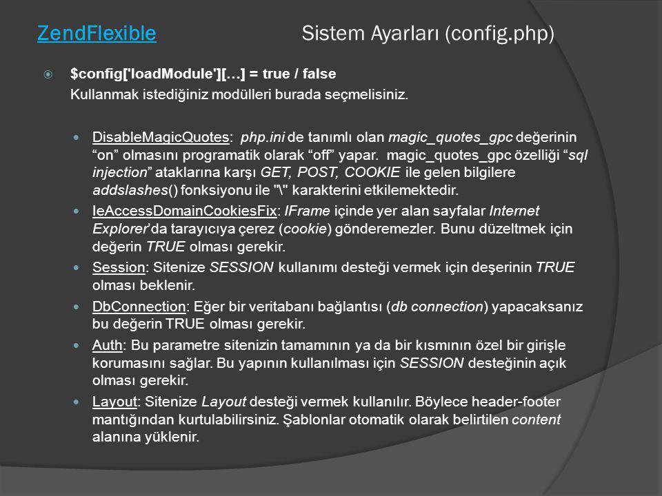 ZendFlexible Sistem Ayarları (config.php)  $config['loadModule'][…] = true / false Kullanmak istediğiniz modülleri burada seçmelisiniz.  DisableMagi