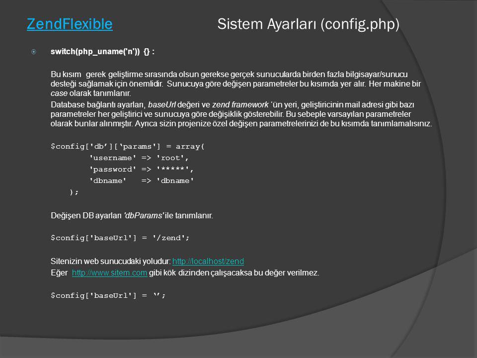 ZendFlexible Sistem Ayarları (config.php)  switch(php_uname('n')) {} : Bu kısım gerek geliştirme sırasında olsun gerekse gerçek sunucularda birden fa