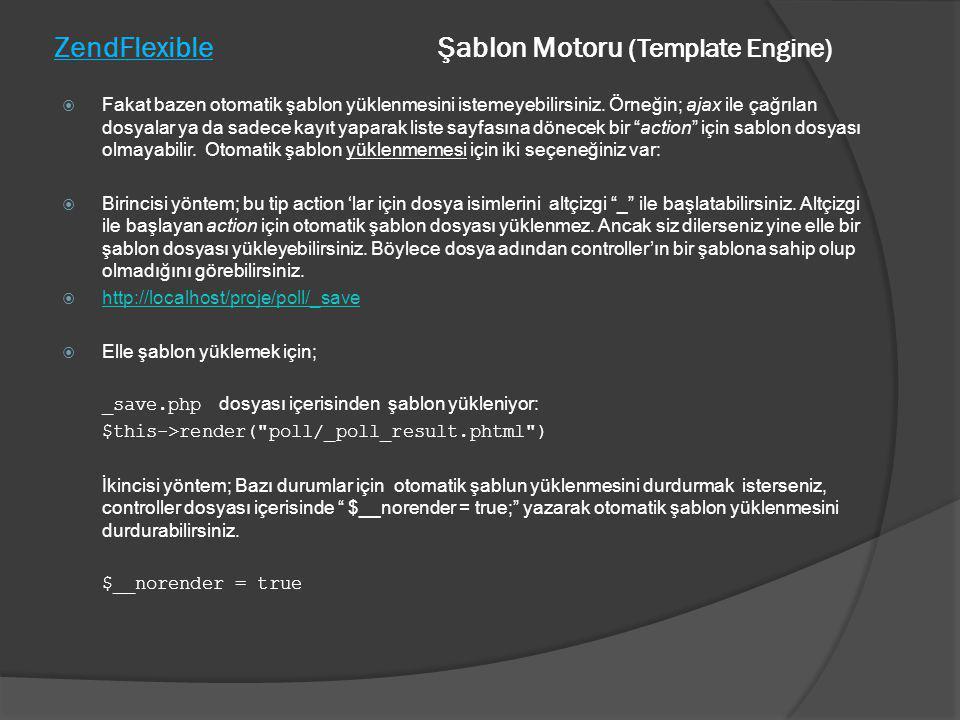 ZendFlexible Şablon Motoru (Template Engine)  Fakat bazen otomatik şablon yüklenmesini istemeyebilirsiniz. Örneğin; ajax ile çağrılan dosyalar ya da