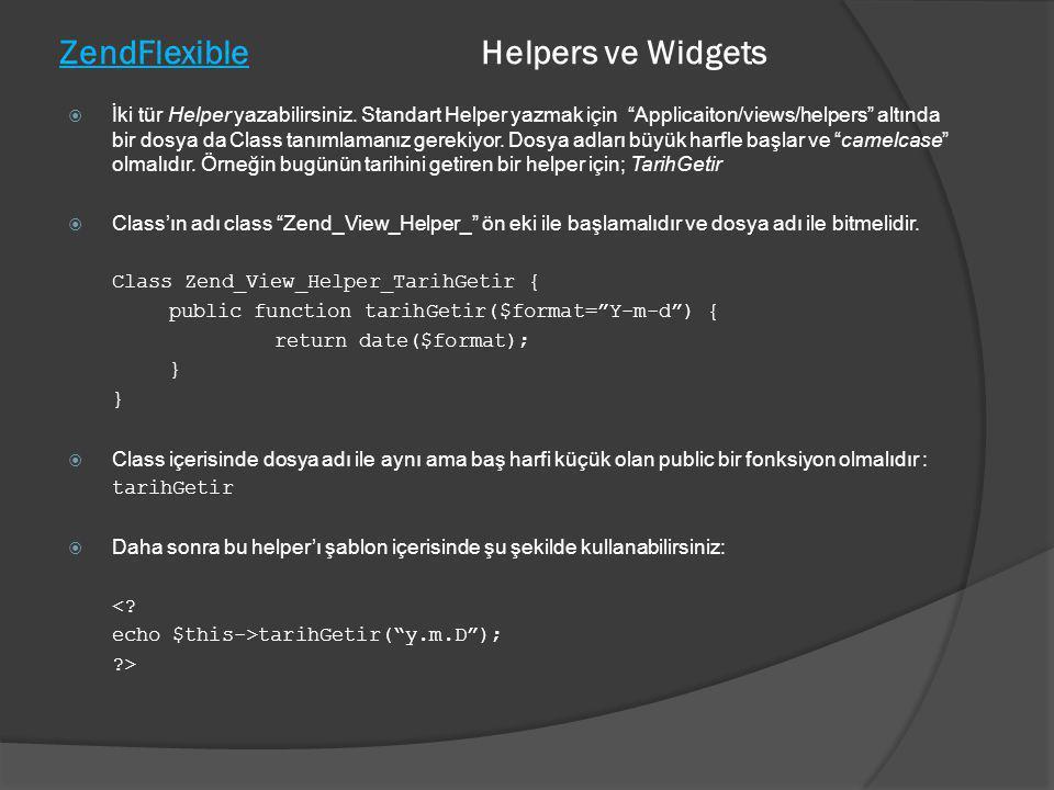 """ZendFlexible Helpers ve Widgets  İki tür Helper yazabilirsiniz. Standart Helper yazmak için """"Applicaiton/views/helpers"""" altında bir dosya da Class ta"""