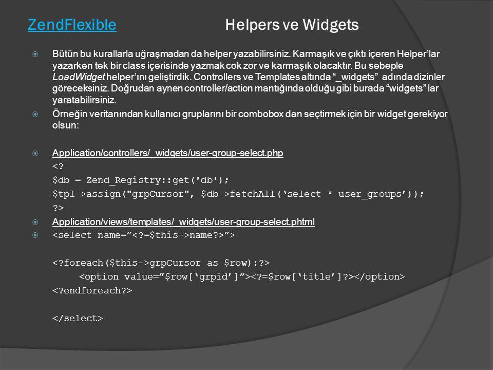 ZendFlexible Helpers ve Widgets  Bütün bu kurallarla uğraşmadan da helper yazabilirsiniz. Karmaşık ve çıktı içeren Helper'lar yazarken tek bir class