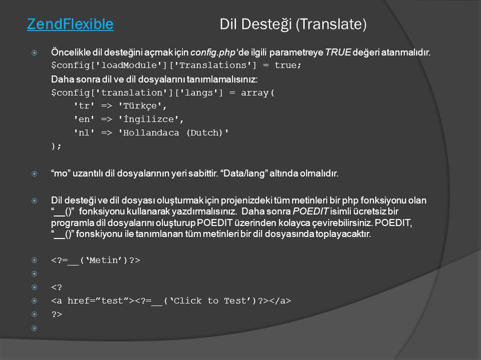 ZendFlexible Dil Desteği (Translate)  Öncelikle dil desteğini açmak için config.php 'de ilgili parametreye TRUE değeri atanmalıdır. $config['loadModu