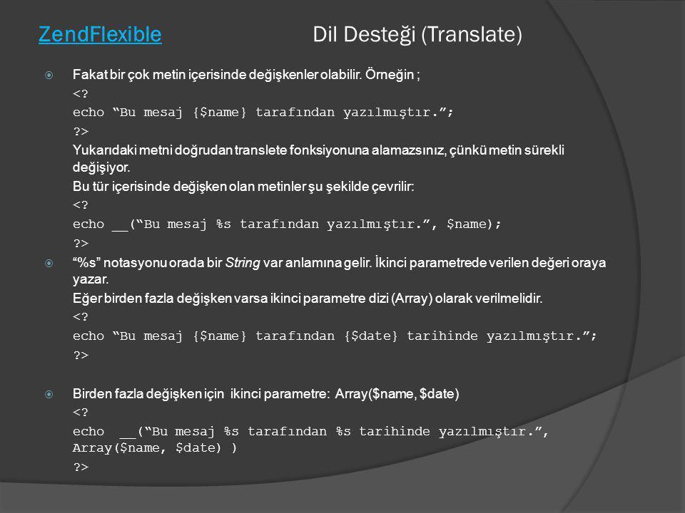 """ZendFlexible Dil Desteği (Translate)  Fakat bir çok metin içerisinde değişkenler olabilir. Örneğin ; <? echo """"Bu mesaj {$name} tarafından yazılmıştır"""