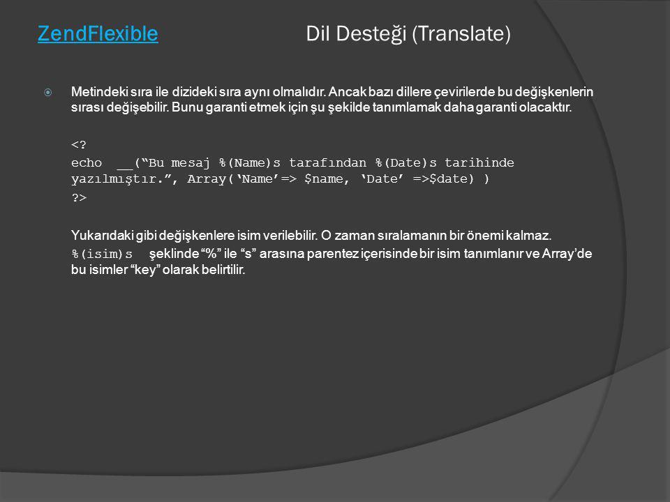 ZendFlexible Dil Desteği (Translate)  Metindeki sıra ile dizideki sıra aynı olmalıdır. Ancak bazı dillere çevirilerde bu değişkenlerin sırası değişeb