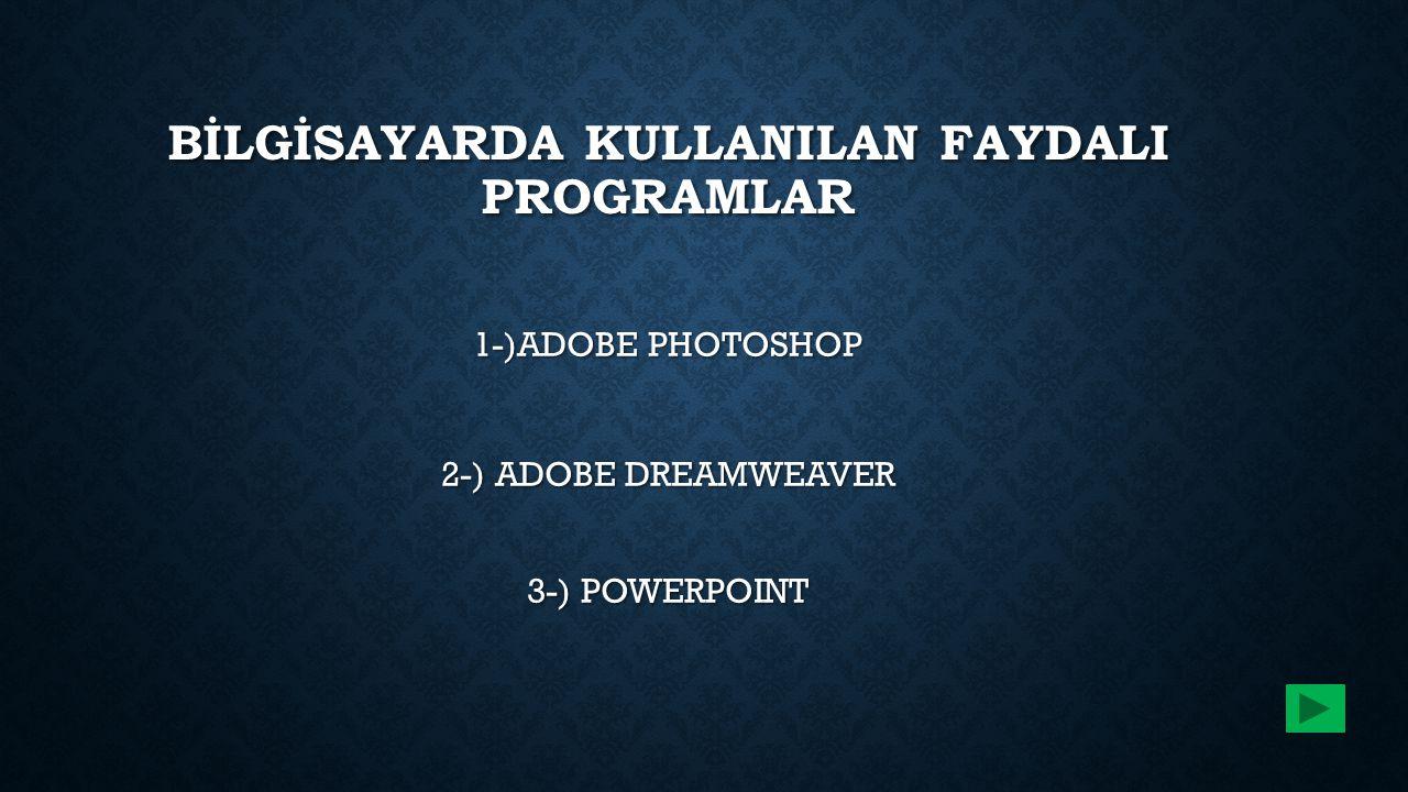 BİLGİSAYARDA KULLANILAN FAYDALI PROGRAMLAR 1-)ADOBE PHOTOSHOP 2-) ADOBE DREAMWEAVER 3-) POWERPOINT