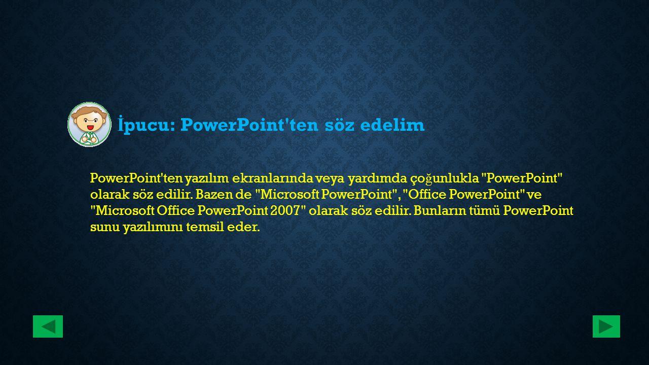 İ pucu: PowerPoint'ten söz edelim PowerPoint'ten yazılım ekranlarında veya yardımda ço ğ unlukla