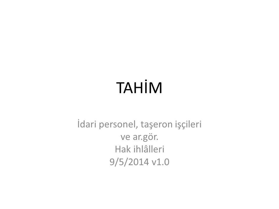 TAHİM İdari personel, taşeron işçileri ve ar.gör. Hak ihlâlleri 9/5/2014 v1.0