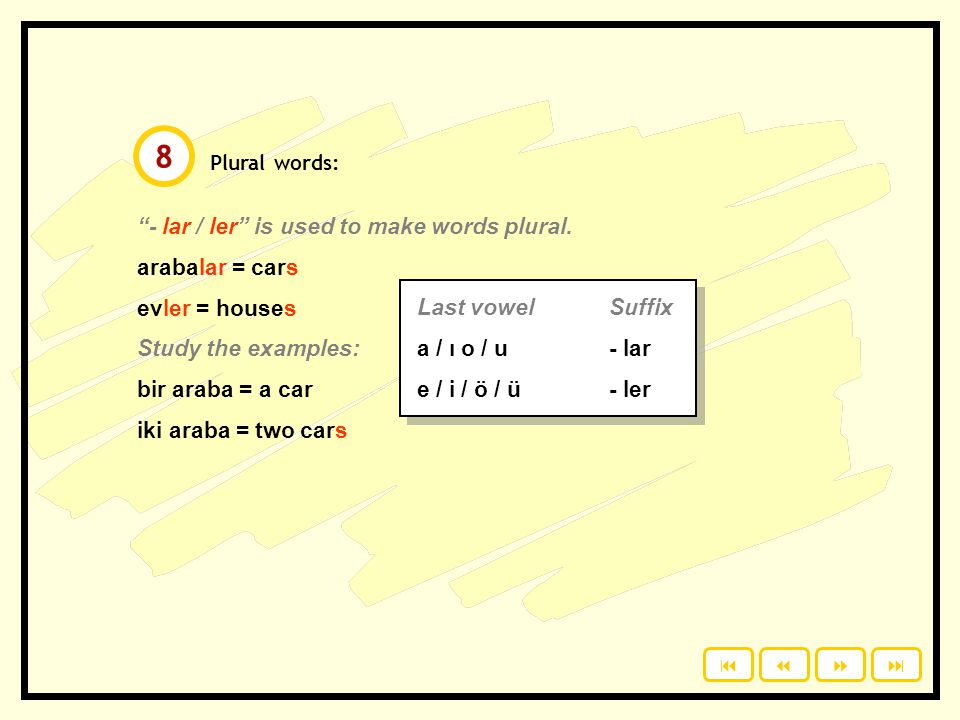 Plural words: - lar / ler is used to make words plural.