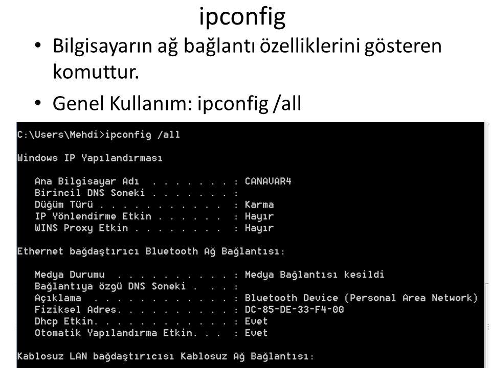 ipconfig • Bilgisayarın ağ bağlantı özelliklerini gösteren komuttur. • Genel Kullanım: ipconfig /all