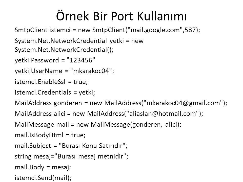 Örnek Bir Port Kullanımı SmtpClient istemci = new SmtpClient(