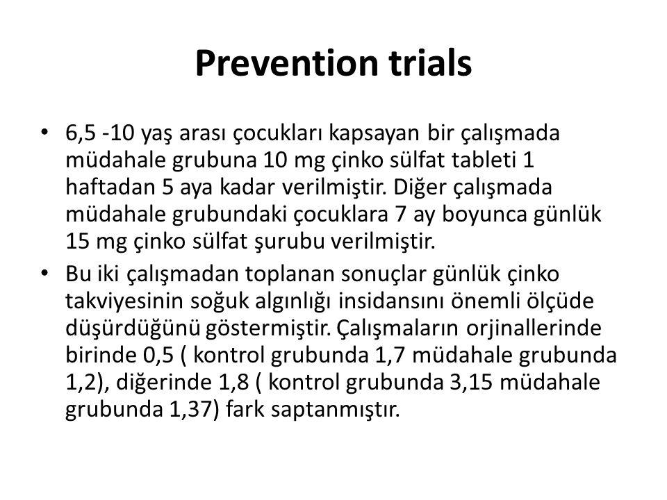 Prevention trials • 6,5 -10 yaş arası çocukları kapsayan bir çalışmada müdahale grubuna 10 mg çinko sülfat tableti 1 haftadan 5 aya kadar verilmiştir.