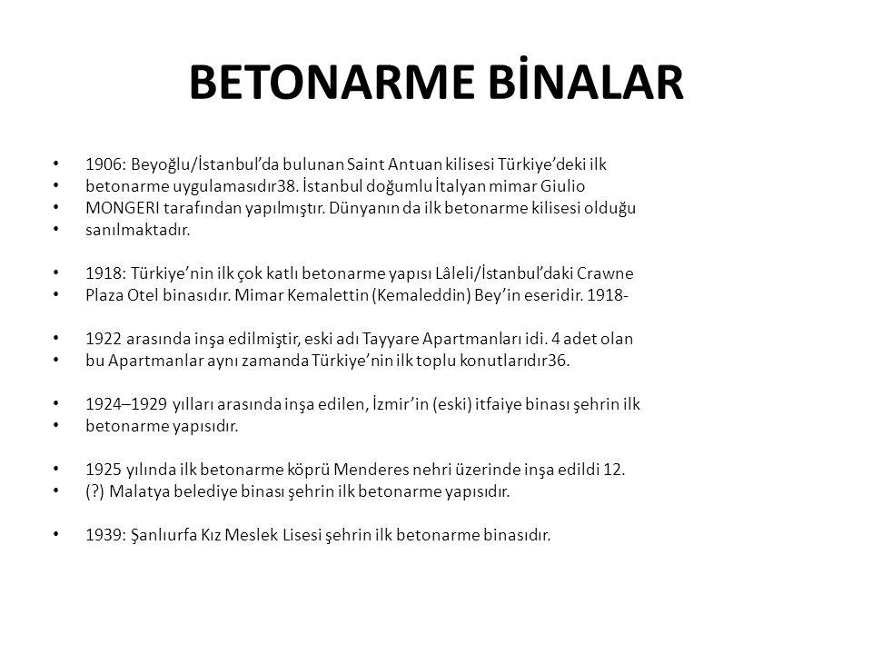 BETONARME BİNALAR • 1906: Beyoğlu/İstanbul'da bulunan Saint Antuan kilisesi Türkiye'deki ilk • betonarme uygulamasıdır38. İstanbul doğumlu İtalyan mim