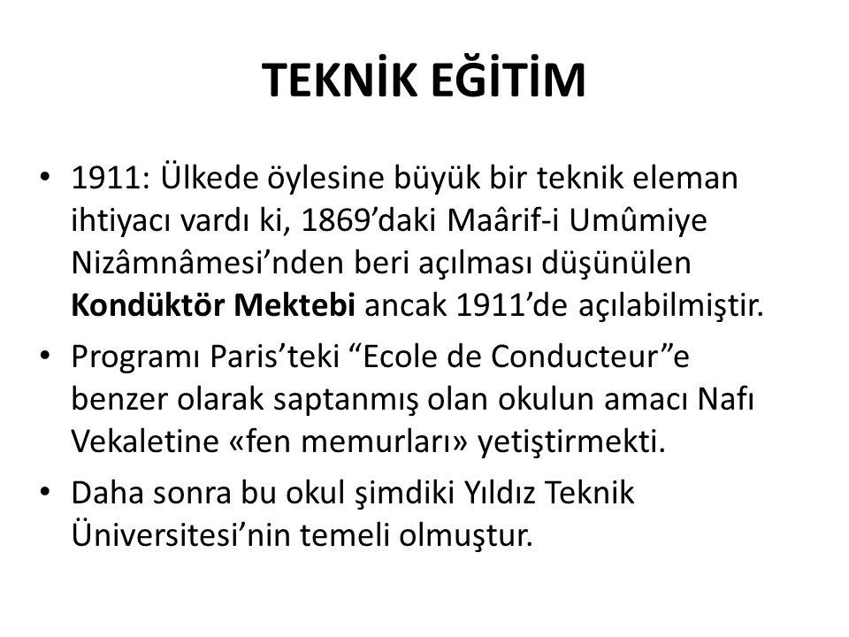 TEKNİK EĞİTİM • 1911: Ülkede öylesine büyük bir teknik eleman ihtiyacı vardı ki, 1869'daki Maârif-i Umûmiye Nizâmnâmesi'nden beri açılması düşünülen K