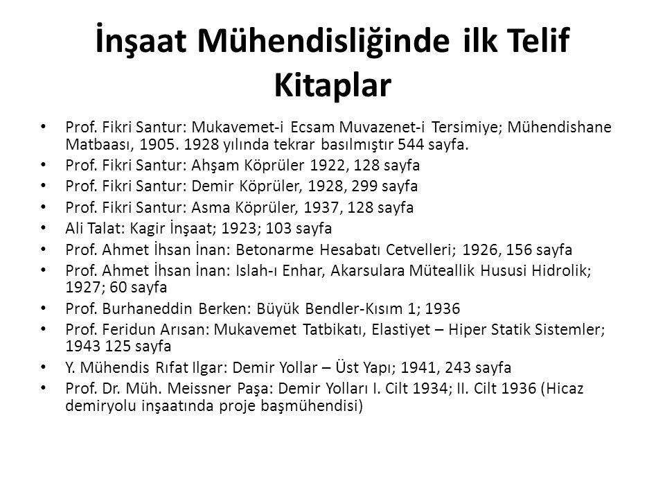 İnşaat Mühendisliğinde ilk Telif Kitaplar • Prof. Fikri Santur: Mukavemet-i Ecsam Muvazenet-i Tersimiye; Mühendishane Matbaası, 1905. 1928 yılında tek