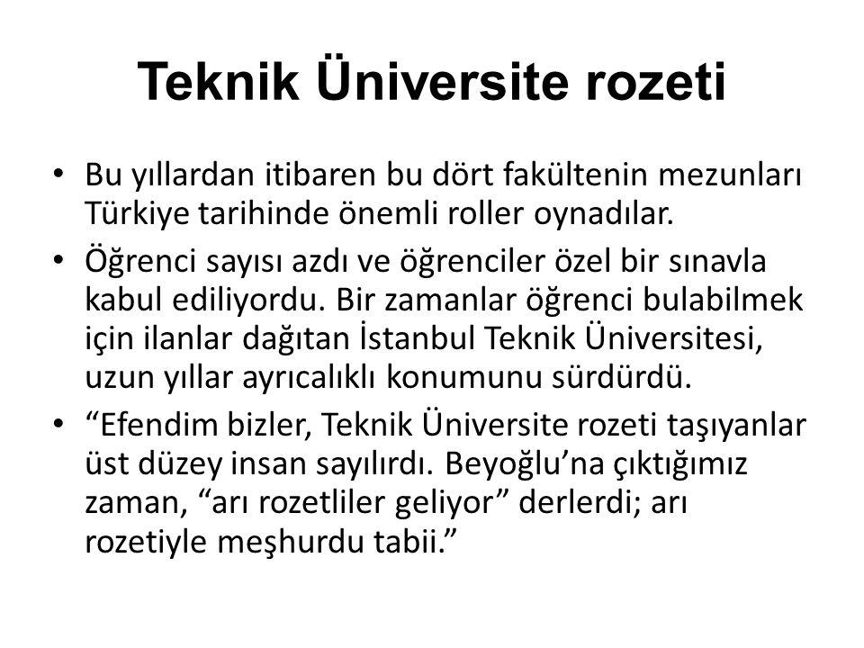 Teknik Üniversite rozeti • Bu yıllardan itibaren bu dört fakültenin mezunları Türkiye tarihinde önemli roller oynadılar. • Öğrenci sayısı azdı ve öğre