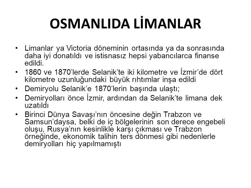 OSMANLIDA LİMANLAR •Limanlar ya Victoria döneminin ortasında ya da sonrasında daha iyi donatıldı ve istisnasız hepsi yabancılarca finanse edildi. •186