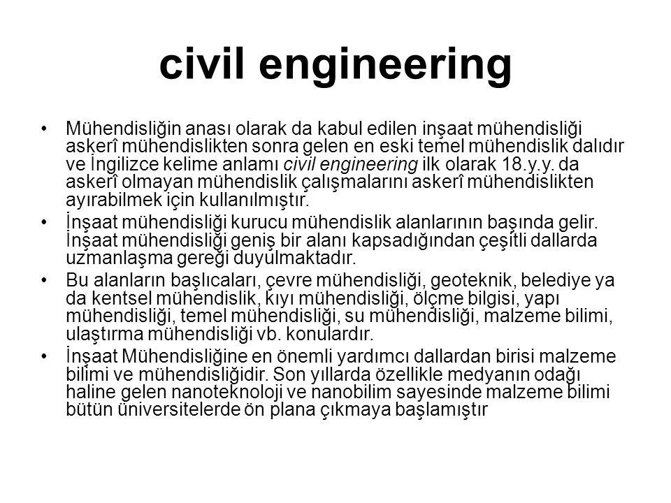 civil engineering •Mühendisliğin anası olarak da kabul edilen inşaat mühendisliği askerî mühendislikten sonra gelen en eski temel mühendislik dalıdır
