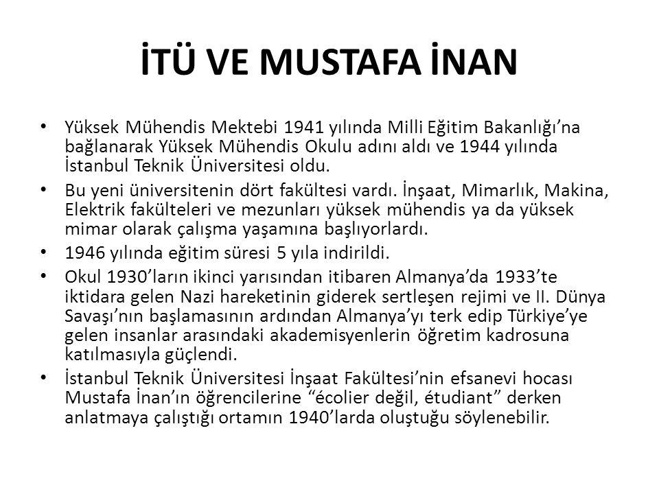 İTÜ VE MUSTAFA İNAN • Yüksek Mühendis Mektebi 1941 yılında Milli Eğitim Bakanlığı'na bağlanarak Yüksek Mühendis Okulu adını aldı ve 1944 yılında İstan