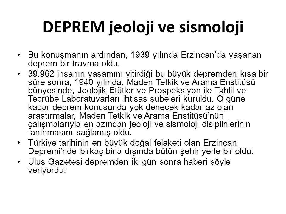 DEPREM jeoloji ve sismoloji •Bu konuşmanın ardından, 1939 yılında Erzincan'da yaşanan deprem bir travma oldu. •39.962 insanın yaşamını yitirdiği bu bü