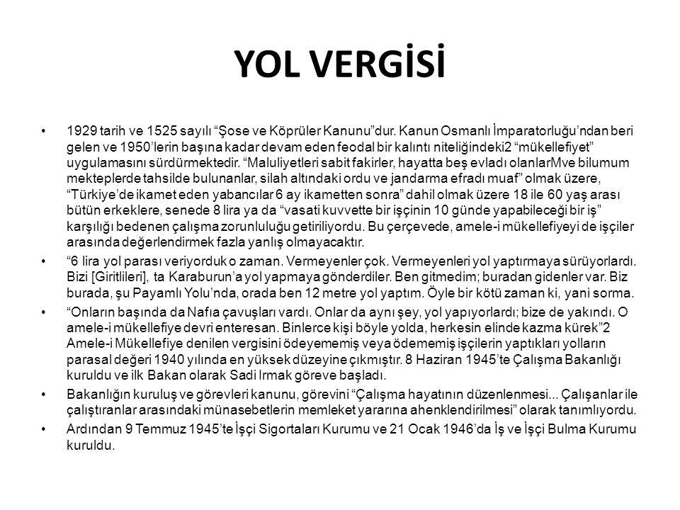 """YOL VERGİSİ •1929 tarih ve 1525 sayılı """"Şose ve Köprüler Kanunu""""dur. Kanun Osmanlı İmparatorluğu'ndan beri gelen ve 1950'lerin başına kadar devam eden"""