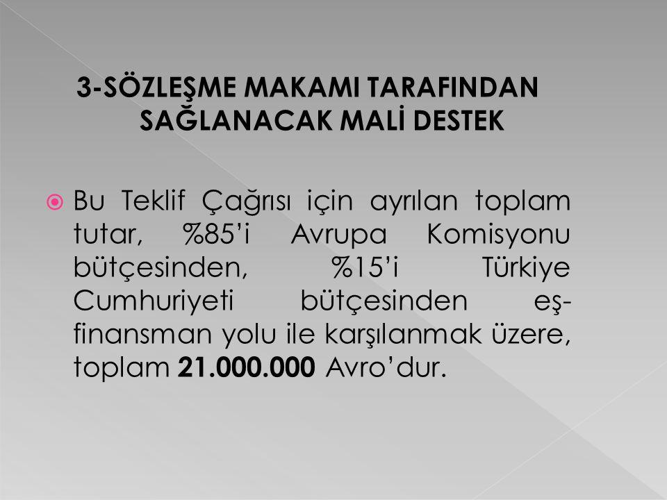 3-SÖZLEŞME MAKAMI TARAFINDAN SAĞLANACAK MALİ DESTEK  Bu Teklif Çağrısı için ayrılan toplam tutar, %85'i Avrupa Komisyonu bütçesinden, %15'i Türkiye C
