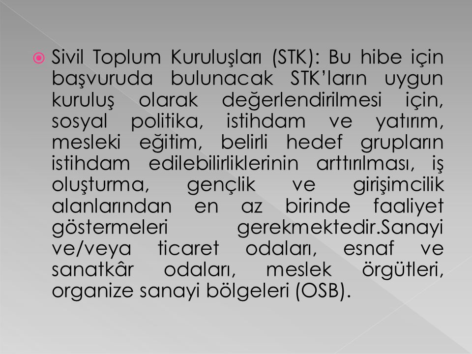  Sivil Toplum Kuruluşları (STK): Bu hibe için başvuruda bulunacak STK'ların uygun kuruluş olarak değerlendirilmesi için, sosyal politika, istihdam ve