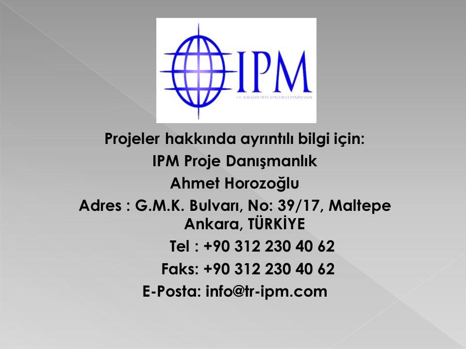 Projeler hakkında ayrıntılı bilgi için: IPM Proje Danışmanlık Ahmet Horozoğlu Adres : G.M.K. Bulvarı, No: 39/17, Maltepe Ankara, TÜRKİYE Tel : +90 312