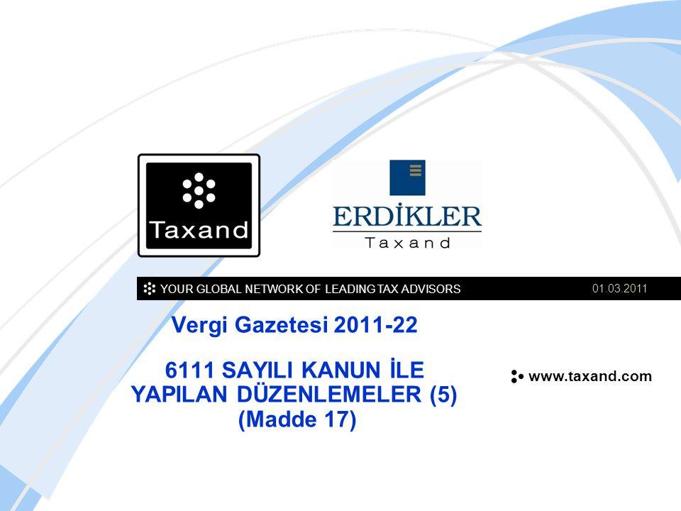 YOUR GLOBAL NETWORK OF LEADING TAX ADVISORS www.taxand.com Vergi Gazetesi 2011-22 6111 SAYILI KANUN İLE YAPILAN DÜZENLEMELER (5) (Madde 17) 01.03.2011