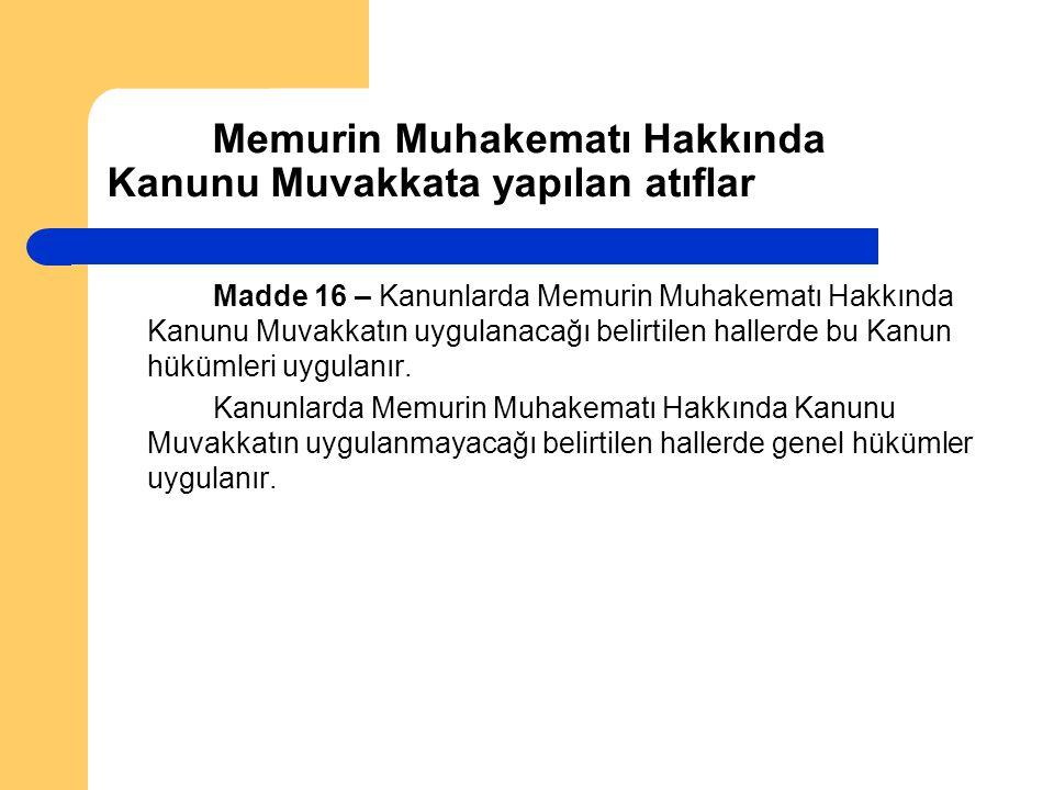 Memurin Muhakematı Hakkında Kanunu Muvakkata yapılan atıflar Madde 16 – Kanunlarda Memurin Muhakematı Hakkında Kanunu Muvakkatın uygulanacağı belirtil