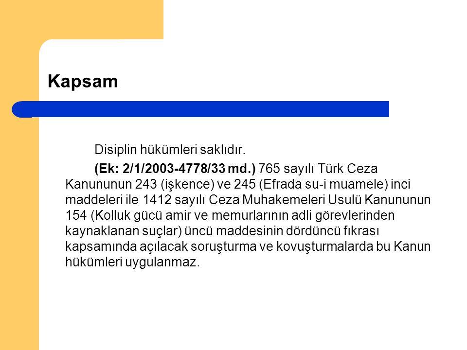 Kapsam Disiplin hükümleri saklıdır. (Ek: 2/1/2003-4778/33 md.) 765 sayılı Türk Ceza Kanununun 243 (işkence) ve 245 (Efrada su-i muamele) inci maddeler