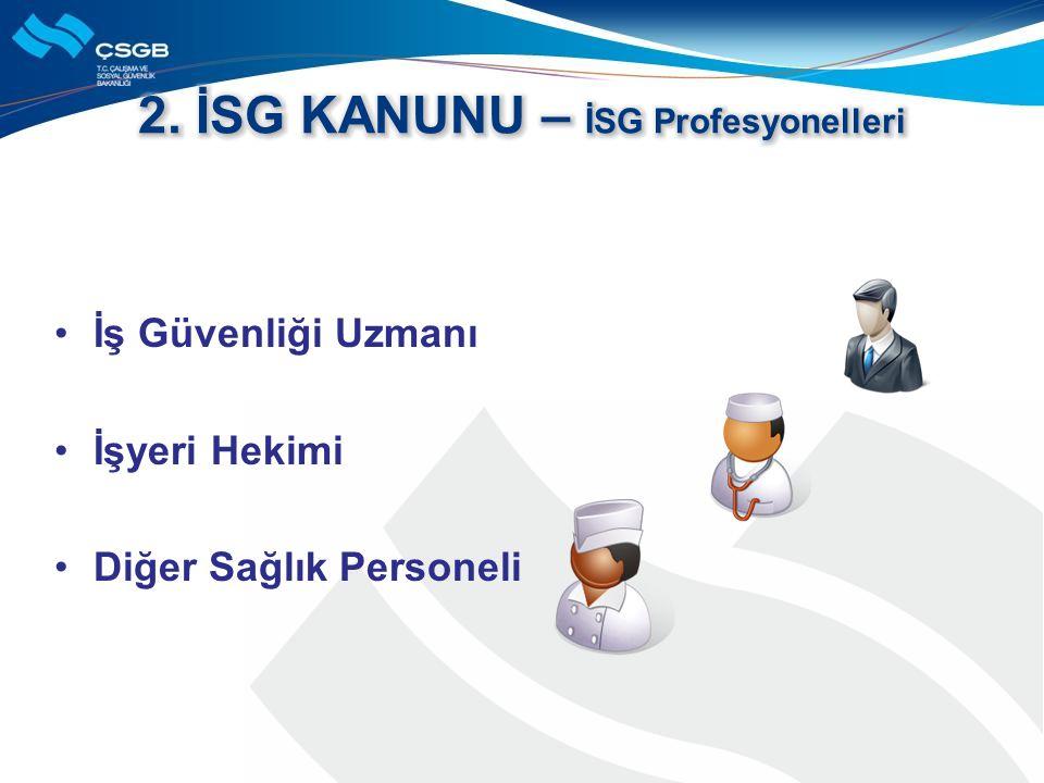 •İş Güvenliği Uzmanı •İşyeri Hekimi •Diğer Sağlık Personeli
