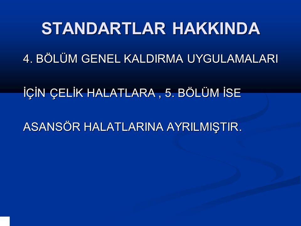 STANDARTLAR HAKKINDA 4.BÖLÜM GENEL KALDIRMA UYGULAMALARI İÇİN ÇELİK HALATLARA, 5.