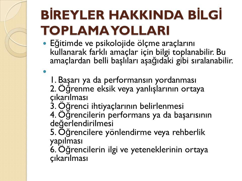 B İ REYLER HAKKINDA B İ LG İ TOPLAMA YOLLARI  Oysa aynı kategoride incelenebilecek tipik davranış testleri de bulunmaktadır.