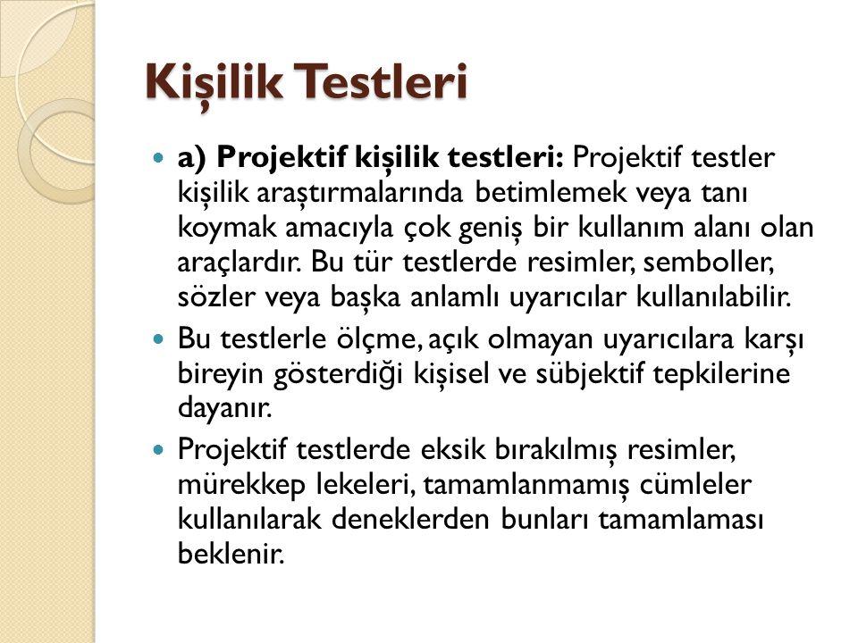 Kişilik Testleri  a) Projektif kişilik testleri: Projektif testler kişilik araştırmalarında betimlemek veya tanı koymak amacıyla çok geniş bir kullan