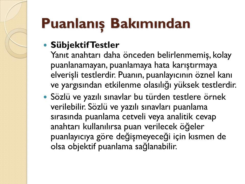 Puanlanış Bakımından  Sübjektif Testler Yanıt anahtarı daha önceden belirlenmemiş, kolay puanlanamayan, puanlamaya hata karıştırmaya elverişli testle
