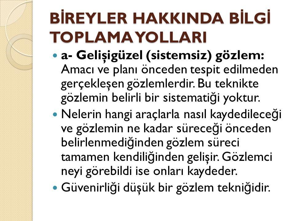B İ REYLER HAKKINDA B İ LG İ TOPLAMA YOLLARI  H- Görüşme (Mülakat): Sosyal bilimlerde kullanılan en eski ve en çok uygulanan araştırma tekniklerindendir.