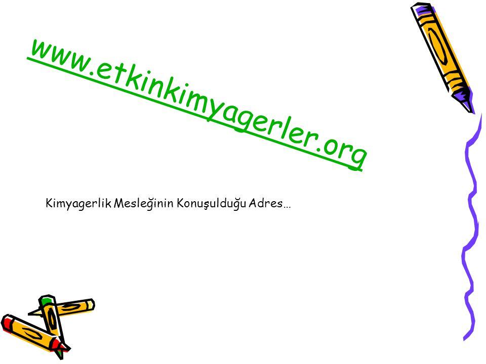 www.etkinkimyagerler.org Kimyagerlik Mesleğinin Konuşulduğu Adres…
