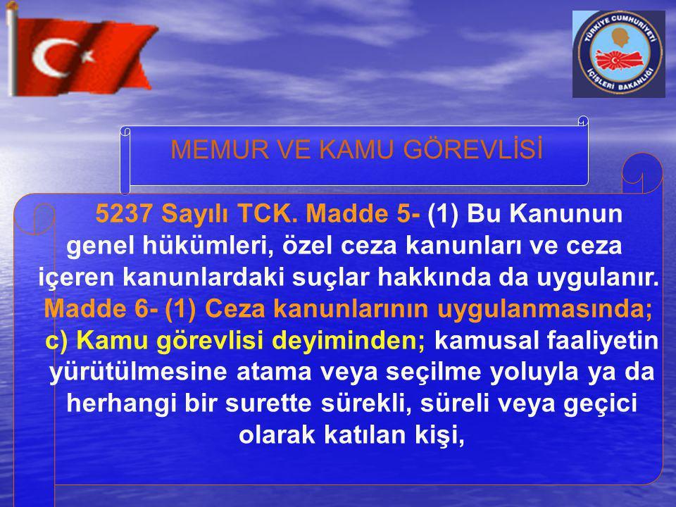 MEMUR VE KAMU GÖREVLİSİ 5237 Sayılı TCK. Madde 5- (1) Bu Kanunun genel hükümleri, özel ceza kanunları ve ceza içeren kanunlardaki suçlar hakkında da u