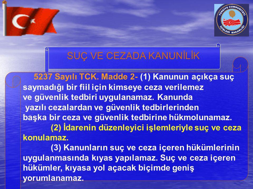 SUÇ VE CEZADA KANUNİLİK 5237 Sayılı TCK. Madde 2- (1) Kanunun açıkça suç saymadığı bir fiil için kimseye ceza verilemez ve güvenlik tedbiri uygulanama