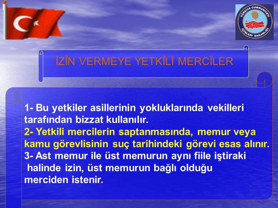 İZİN VERMEYE YETKİLİ MERCİLER 1- Bu yetkiler asillerinin yokluklarında vekilleri tarafından bizzat kullanılır. 2- Yetkili mercilerin saptanmasında, me