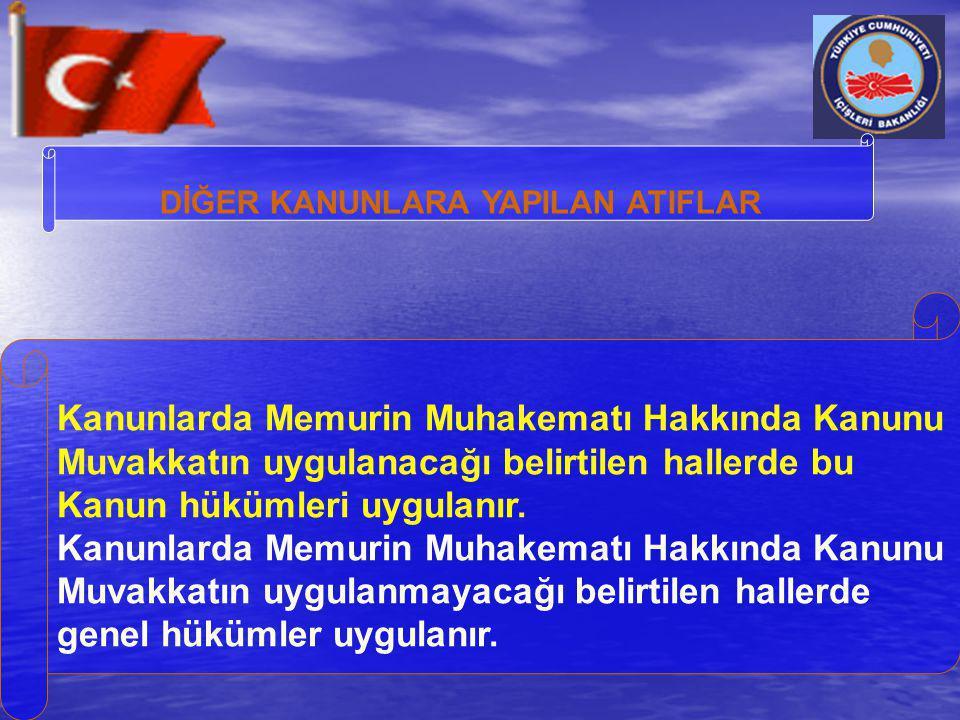 DİĞER KANUNLARA YAPILAN ATIFLAR Kanunlarda Memurin Muhakematı Hakkında Kanunu Muvakkatın uygulanacağı belirtilen hallerde bu Kanun hükümleri uygulanır