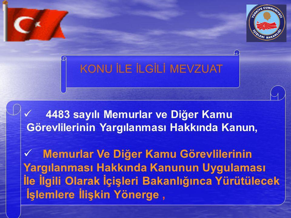 KONU İLE İLGİLİ MEVZUAT  4483 sayılı Memurlar ve Diğer Kamu Görevlilerinin Yargılanması Hakkında Kanun,  Memurlar Ve Diğer Kamu Görevlilerinin Yargı